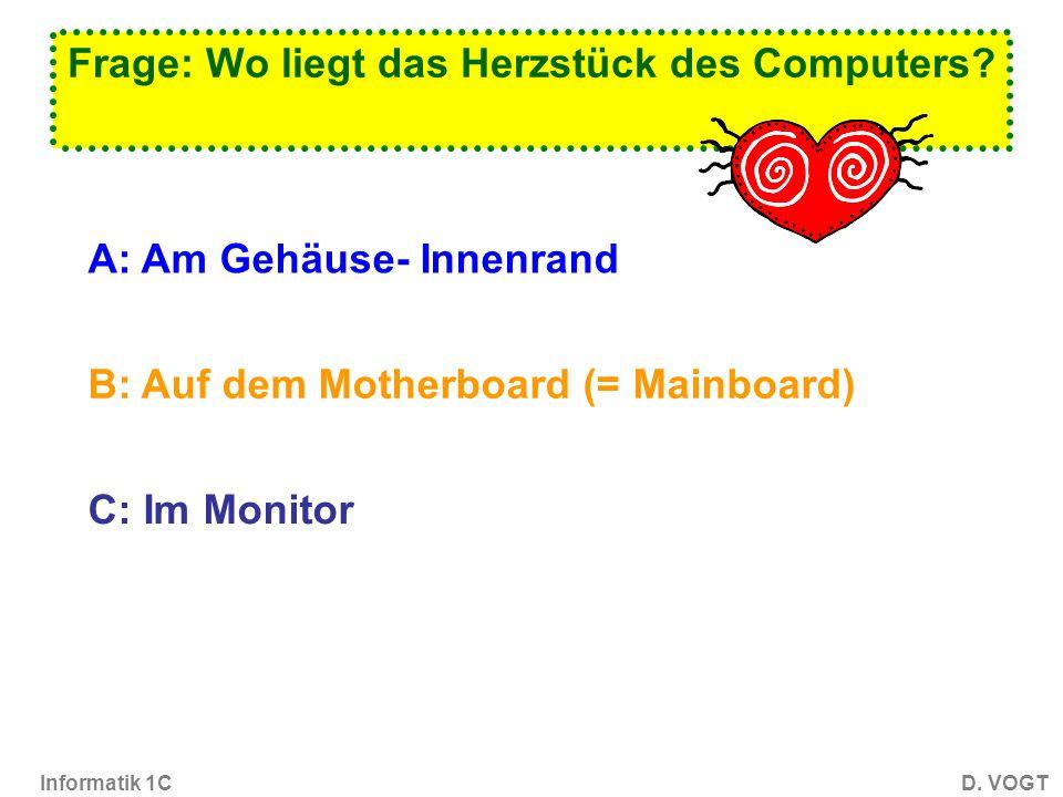 Informatik 1CD. VOGT Frage: In welcher Einheit wird die Taktfrequenz angegeben? A: Kilowattstunden B: Hertz (z.B. Megahertz, Gigahertz) C: Bit pro Sek