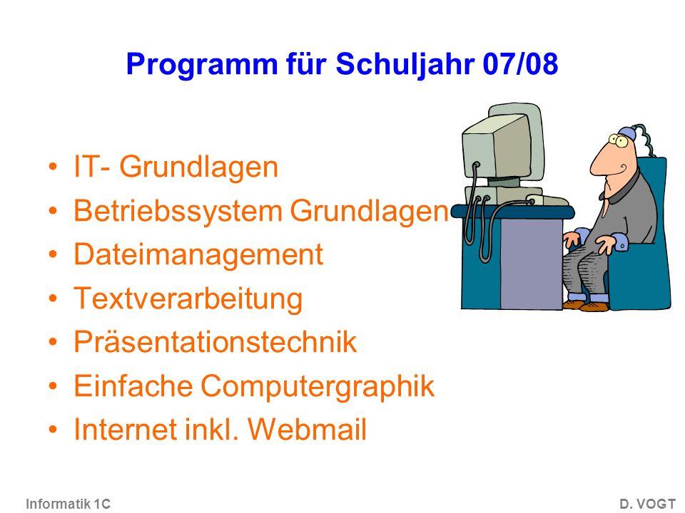 Informatik 1CD. VOGT Anmeldung im Schulnetz Benutzername: VORNAME + NACHNAME + GEBURTSTAG Beispiel Hans + Seebacher + 17.08.1978 hseeba17
