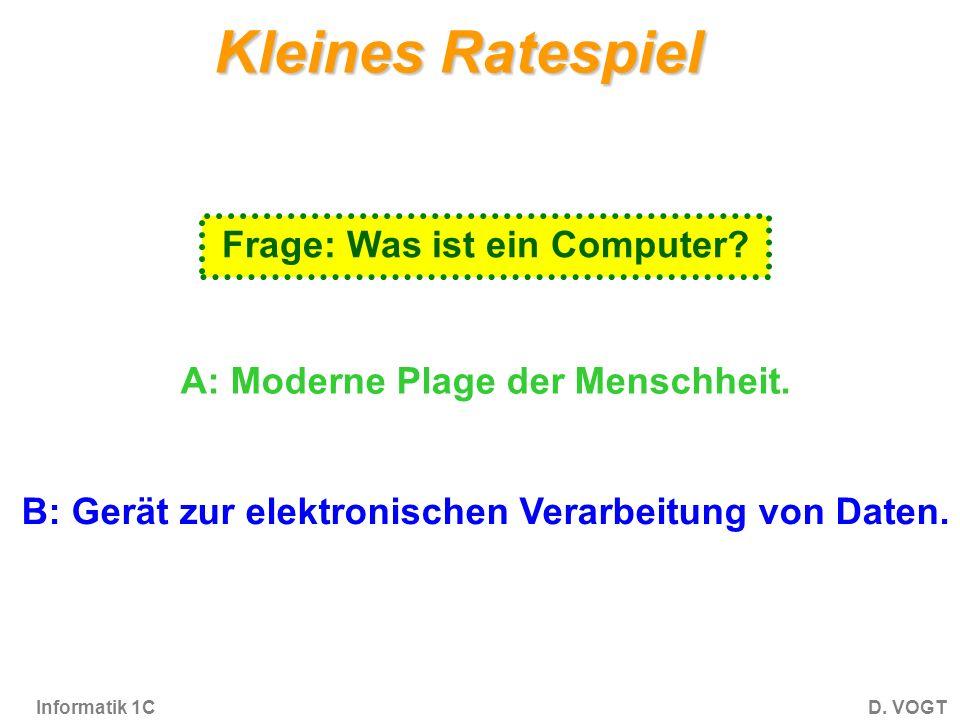 Informatik 1CD.VOGT Kleines Ratespiel Frage: Was ist ein Computer.
