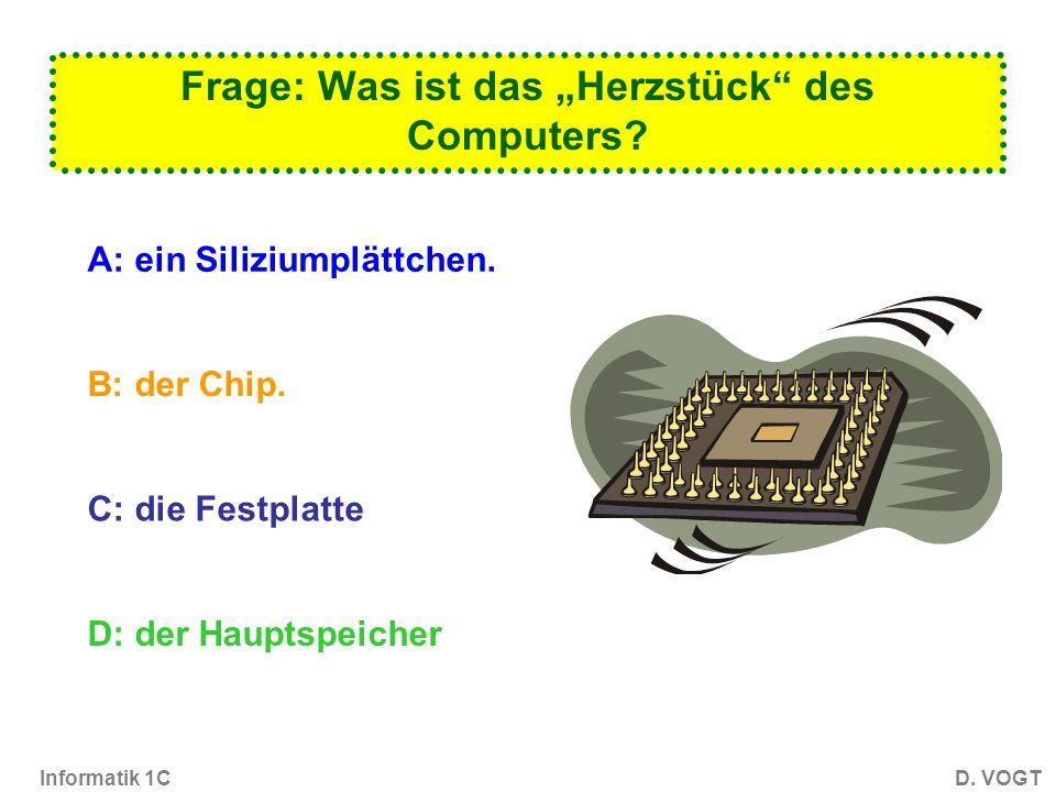 Informatik 1CD. VOGT Kleines Ratespiel Frage: Was ist ein Computer? A: Moderne Plage der Menschheit. B: Gerät zur elektronischen Verarbeitung von Date