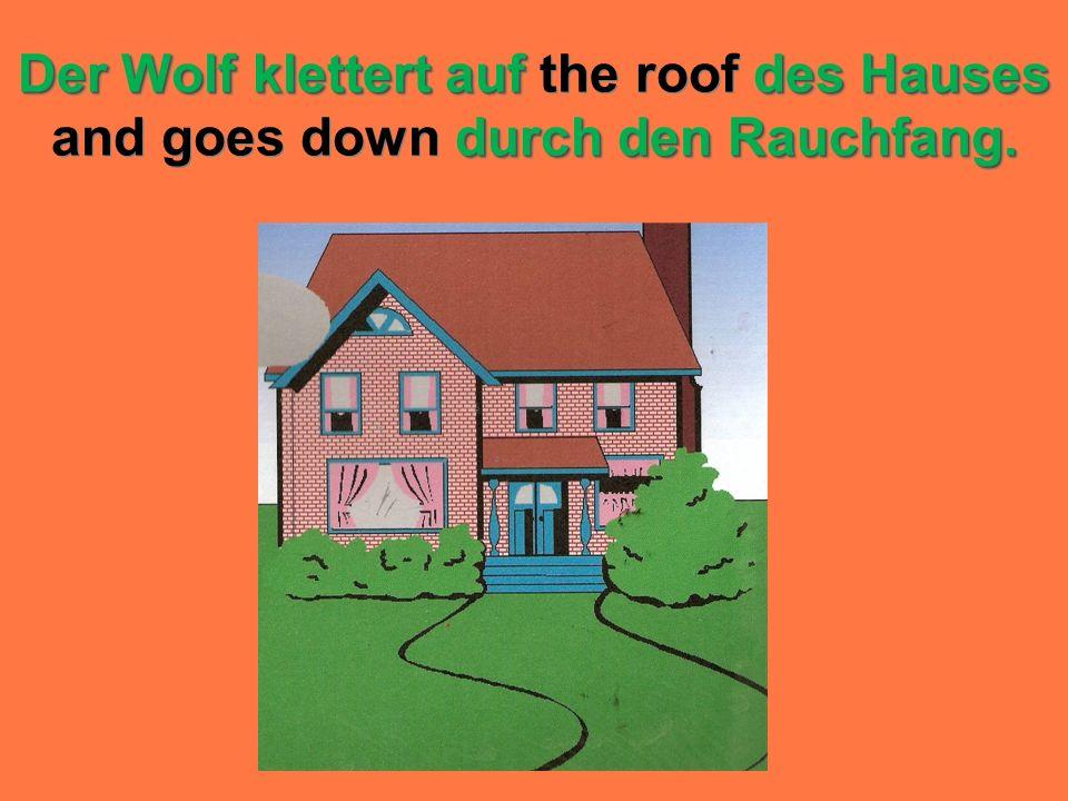 Der Wolf klettert auf des Hauses durch den Rauchfang. Der Wolf klettert auf the roof des Hauses and goes down durch den Rauchfang.