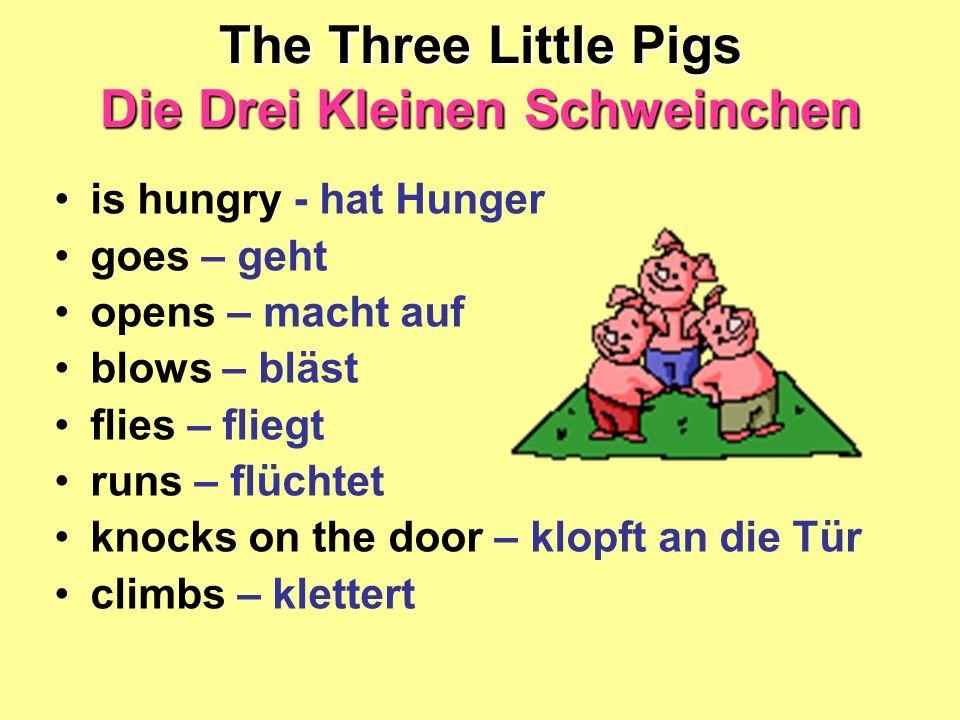The Three Little Pigs Die Drei Kleinen Schweinchen is hungry - hat Hunger goes – geht opens – macht auf blows – bläst flies – fliegt runs – flüchtet k