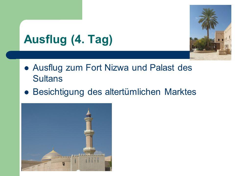 Ausflug zum Fort Nizwa und Palast des Sultans Besichtigung des altertümlichen Marktes Ausflug (4. Tag)