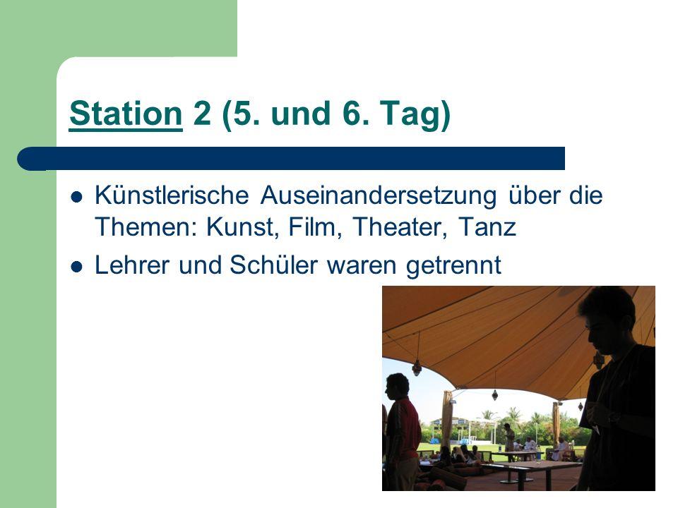Station 2 (5. und 6. Tag) Künstlerische Auseinandersetzung über die Themen: Kunst, Film, Theater, Tanz Lehrer und Schüler waren getrennt