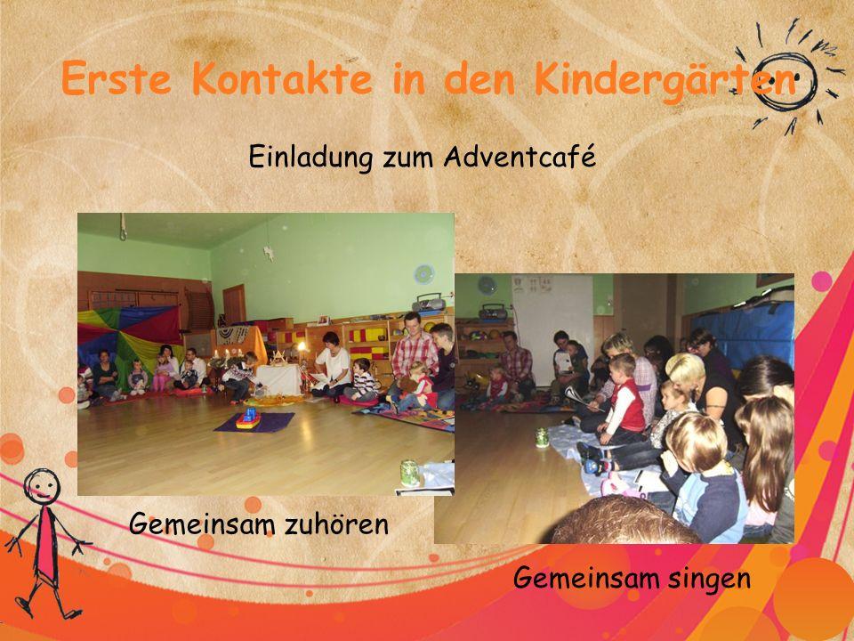 Erste Kontakte in den Kindergärten Einladung zum Adventcafé Gemeinsam zuhören Gemeinsam singen