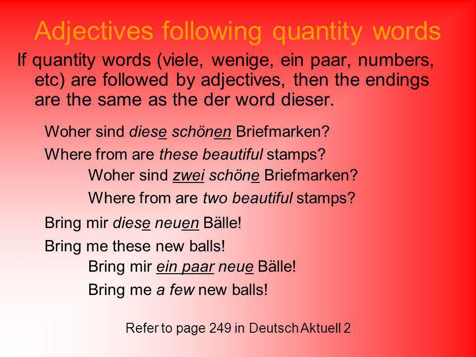 Adjectives following quantity words If quantity words (viele, wenige, ein paar, numbers, etc) are followed by adjectives, then the endings are the sam