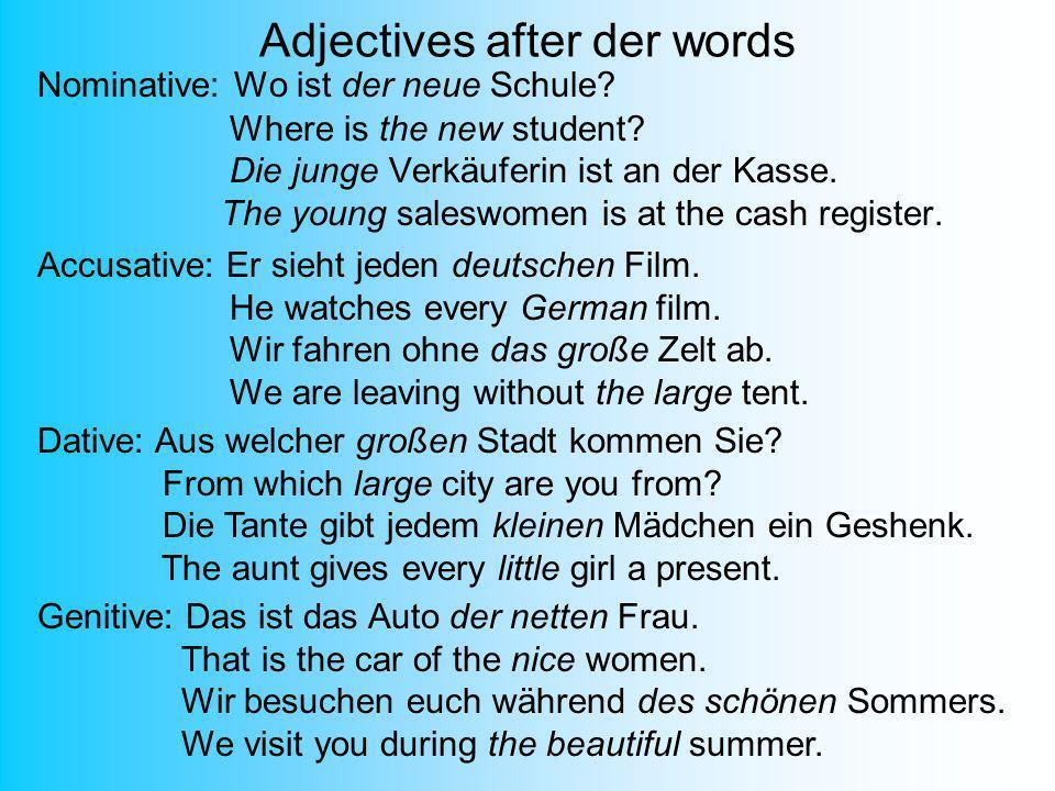 Adjectives after der words Nominative: Wo ist der neue Schule? Where is the new student? Die junge Verkäuferin ist an der Kasse. The young saleswomen