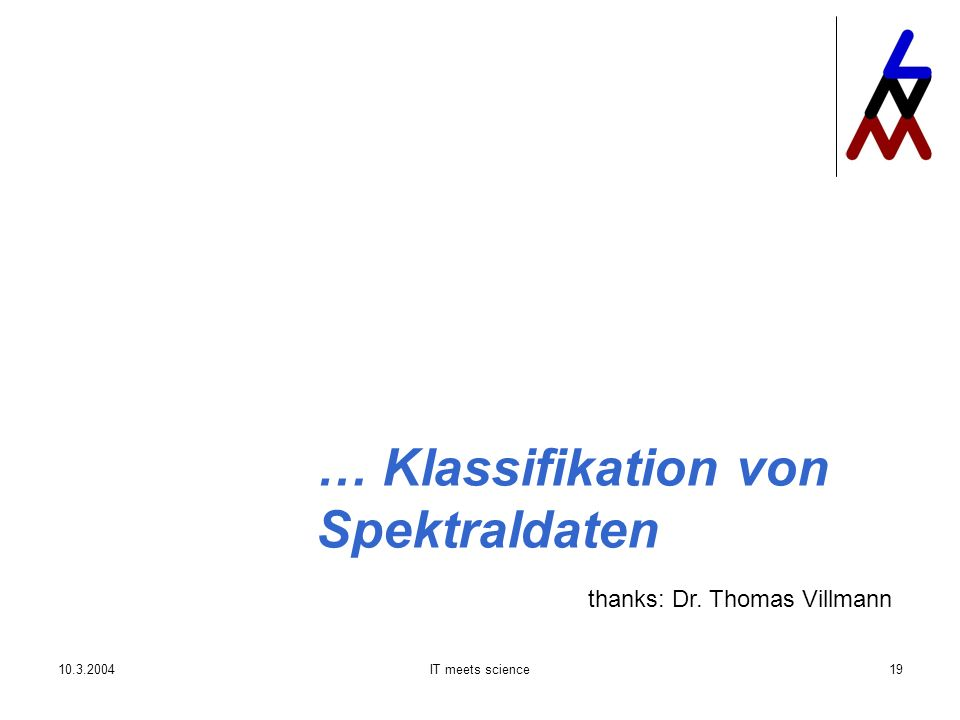 IT meets science19 … Klassifikation von Spektraldaten thanks: Dr. Thomas Villmann