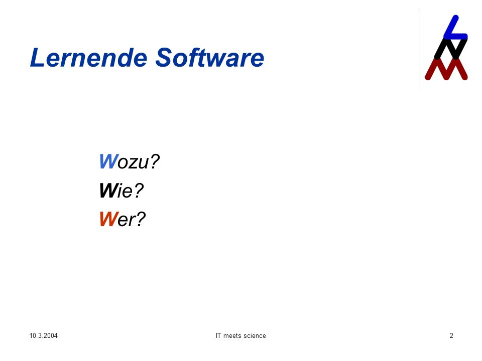 10.3.2004IT meets science23 Lernende Software – wie.