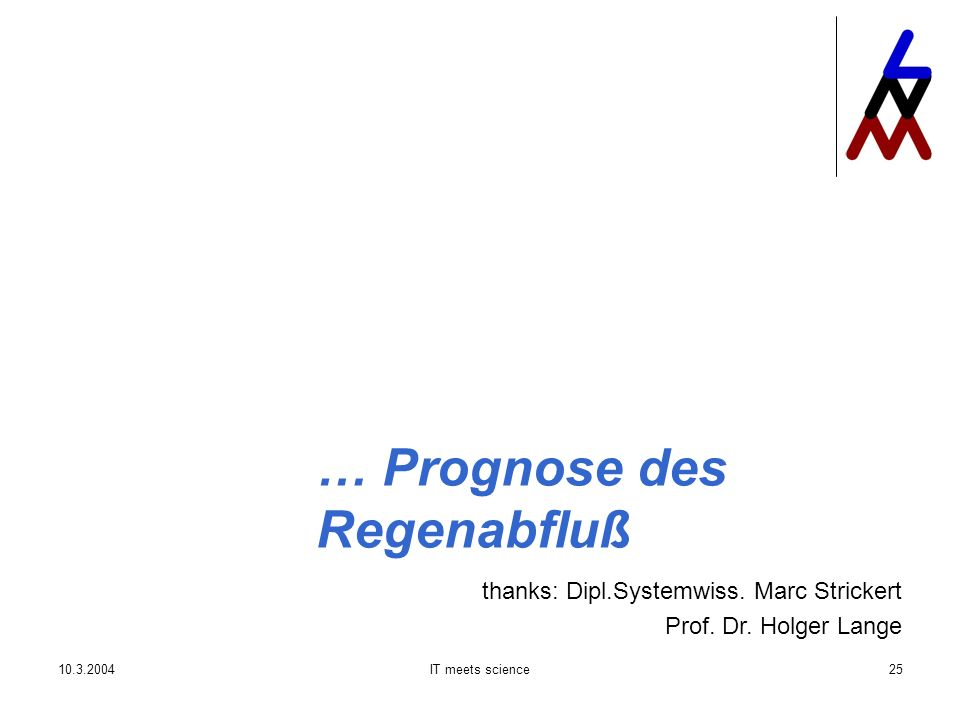 IT meets science25 … Prognose des Regenabfluß thanks: Dipl.Systemwiss.