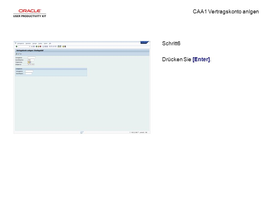 CAA1 Vertragskonto anlgen Schritt6 Drücken Sie [Enter].