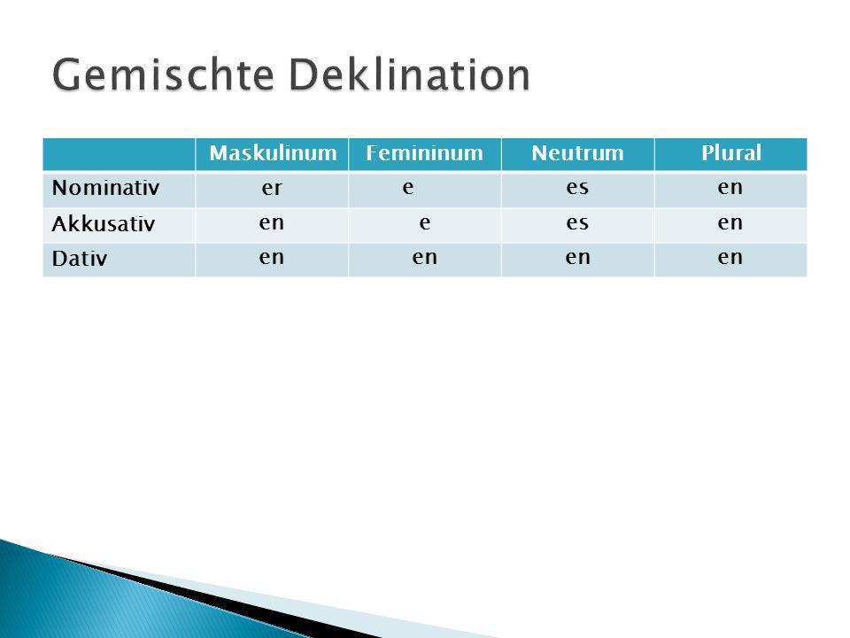 MaskulinumFemininumNeutrumPlural Nominativer eesen Akkusativ eneesen Dativ en
