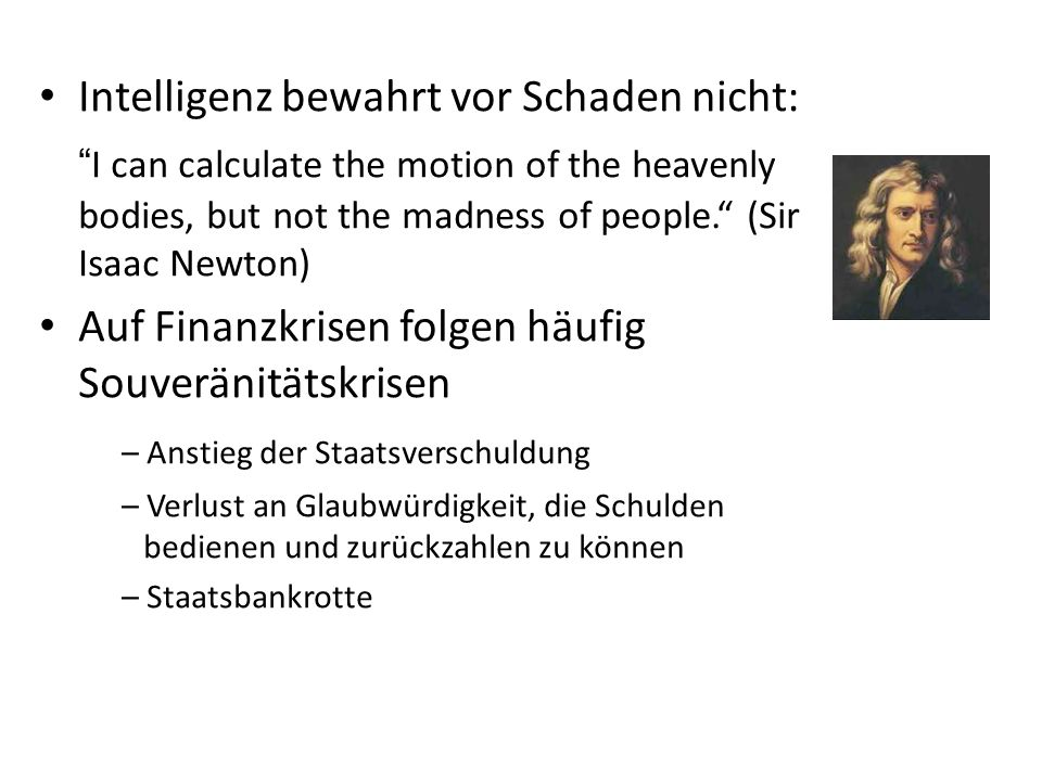 Intelligenz bewahrt vor Schaden nicht: I can calculate the motion of the heavenly bodies, but not the madness of people.