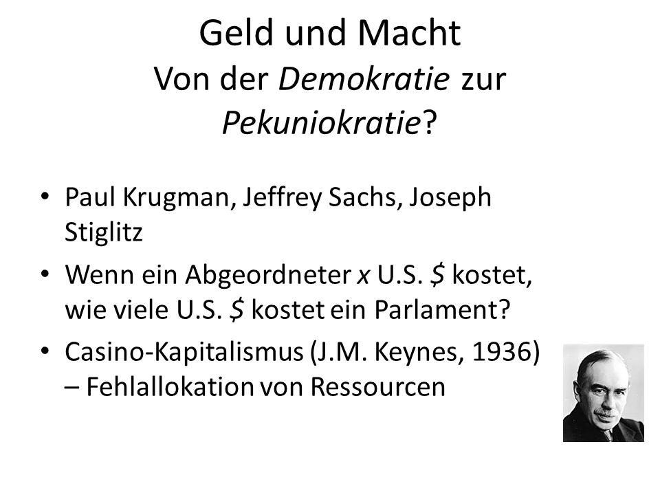 Geld und Macht Von der Demokratie zur Pekuniokratie? Paul Krugman, Jeffrey Sachs, Joseph Stiglitz Wenn ein Abgeordneter x U.S. $ kostet, wie viele U.S