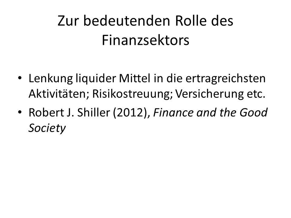 Zur bedeutenden Rolle des Finanzsektors Lenkung liquider Mittel in die ertragreichsten Aktivitäten; Risikostreuung; Versicherung etc. Robert J. Shille