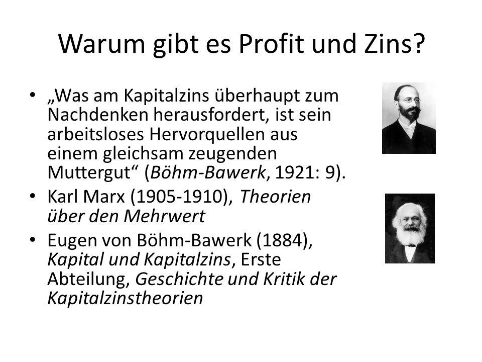 Warum gibt es Profit und Zins? Was am Kapitalzins überhaupt zum Nachdenken herausfordert, ist sein arbeitsloses Hervorquellen aus einem gleichsam zeug