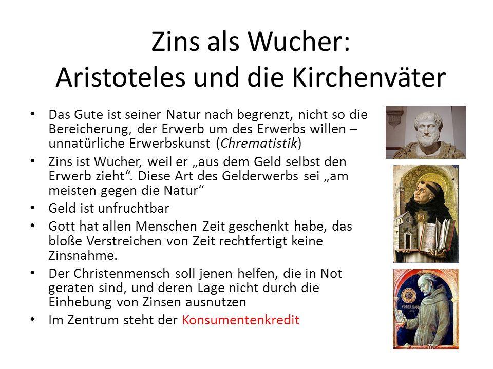 Zins als Wucher: Aristoteles und die Kirchenväter Das Gute ist seiner Natur nach begrenzt, nicht so die Bereicherung, der Erwerb um des Erwerbs willen