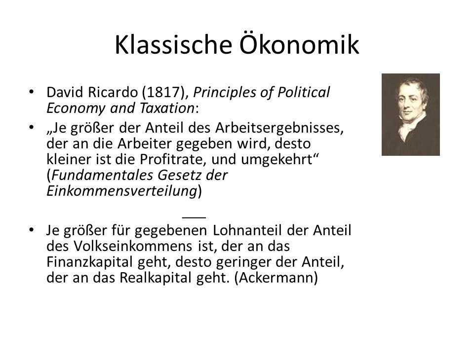 Klassische Ökonomik David Ricardo (1817), Principles of Political Economy and Taxation: Je größer der Anteil des Arbeitsergebnisses, der an die Arbeit