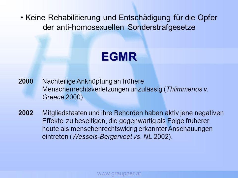 www.graupner.at Keine Rehabilitierung und Entschädigung für die Opfer der anti-homosexuellen Sonderstrafgesetze EGMR 2000Nachteilige Anknüpfung an frühere Menschenrechtsverletzungen unzulässig (Thlimmenos v.