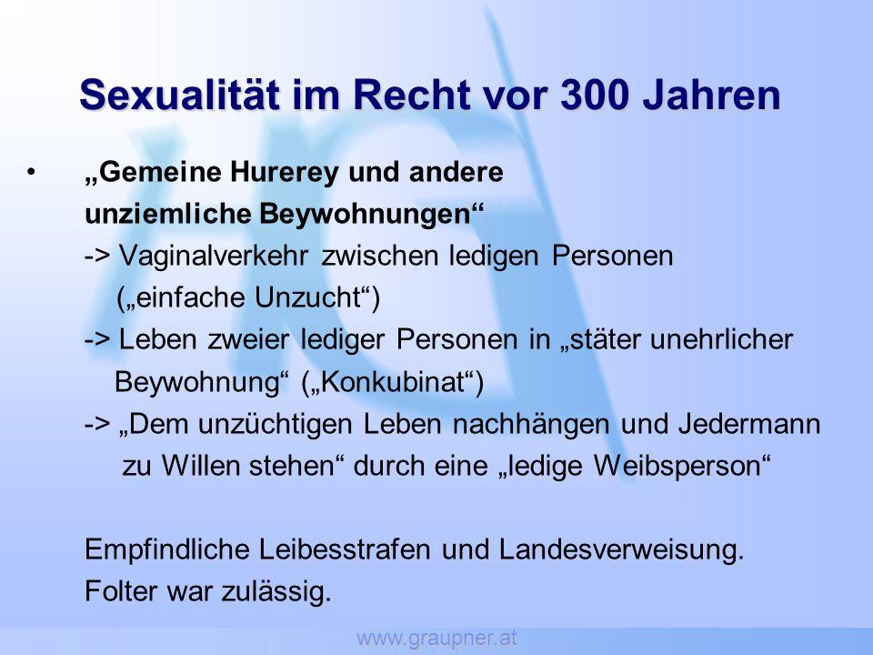 www.graupner.at Sexualität im Recht vor 300 Jahren Gemeine Hurerey und andere unziemliche Beywohnungen -> Vaginalverkehr zwischen ledigen Personen (ei