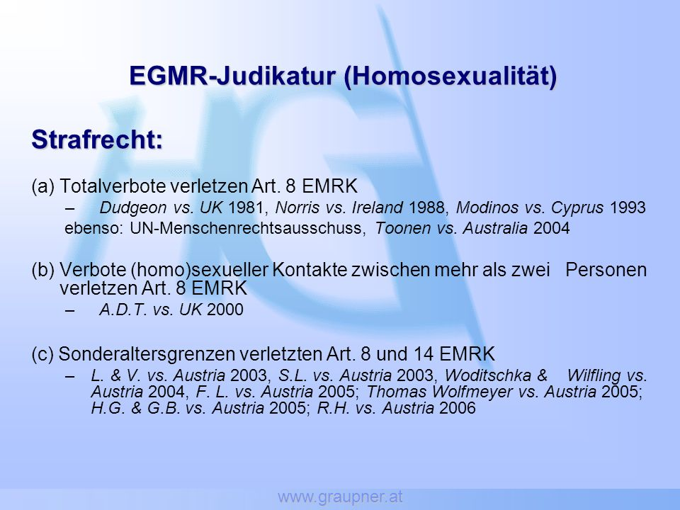 www.graupner.at EGMR-Judikatur (Homosexualität) Strafrecht: (a) Totalverbote verletzen Art.