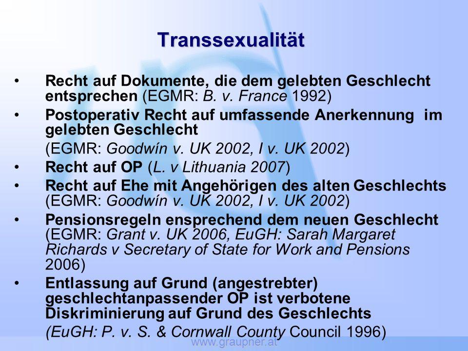 www.graupner.at Transsexualität Recht auf Dokumente, die dem gelebten Geschlecht entsprechen (EGMR: B. v. France 1992) Postoperativ Recht auf umfassen