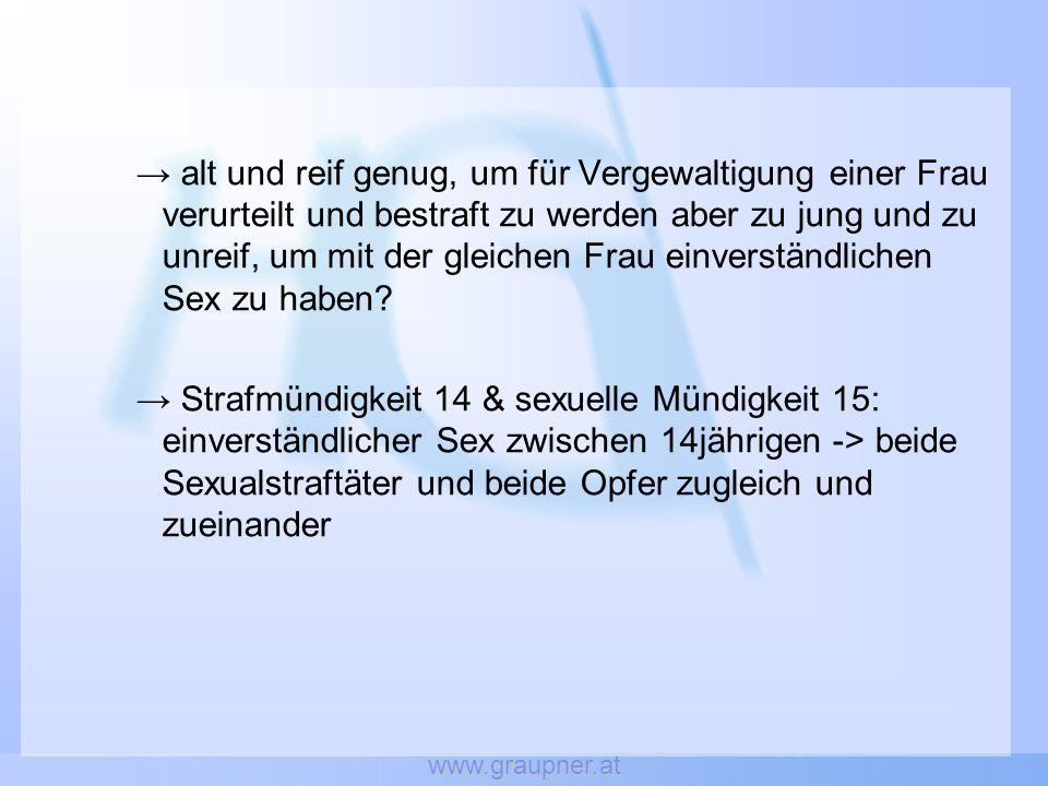 www.graupner.at alt und reif genug, um für Vergewaltigung einer Frau verurteilt und bestraft zu werden aber zu jung und zu unreif, um mit der gleichen Frau einverständlichen Sex zu haben.