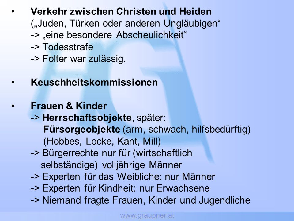 www.graupner.at Verkehr zwischen Christen und Heiden (Juden, Türken oder anderen Ungläubigen -> eine besondere Abscheulichkeit -> Todesstrafe -> Folter war zulässig.
