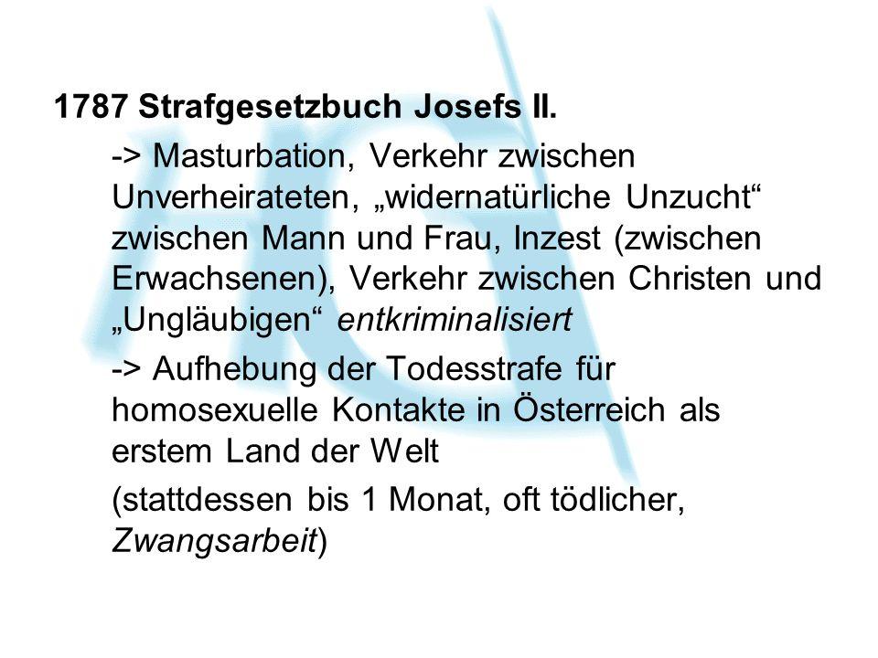 1787 Strafgesetzbuch Josefs II. -> Masturbation, Verkehr zwischen Unverheirateten, widernatürliche Unzucht zwischen Mann und Frau, Inzest (zwischen Er