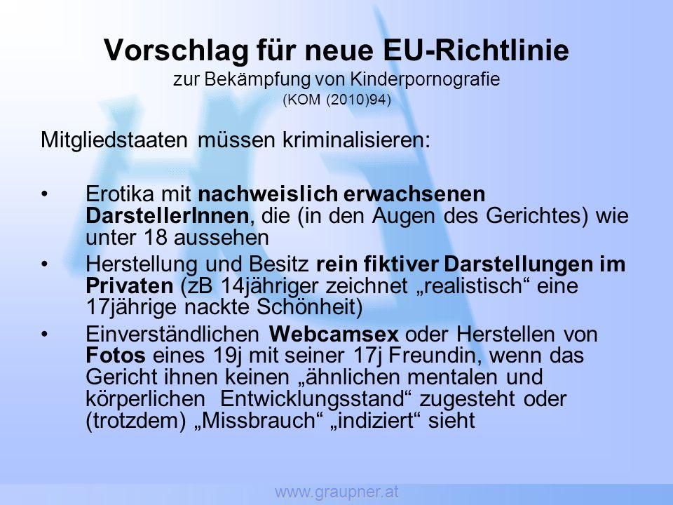 www.graupner.at Vorschlag für neue EU-Richtlinie zur Bekämpfung von Kinderpornografie (KOM (2010)94) Mitgliedstaaten müssen kriminalisieren: Erotika m