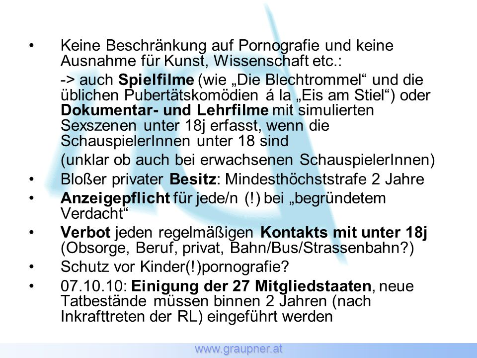 www.graupner.at Keine Beschränkung auf Pornografie und keine Ausnahme für Kunst, Wissenschaft etc.: -> auch Spielfilme (wie Die Blechtrommel und die ü