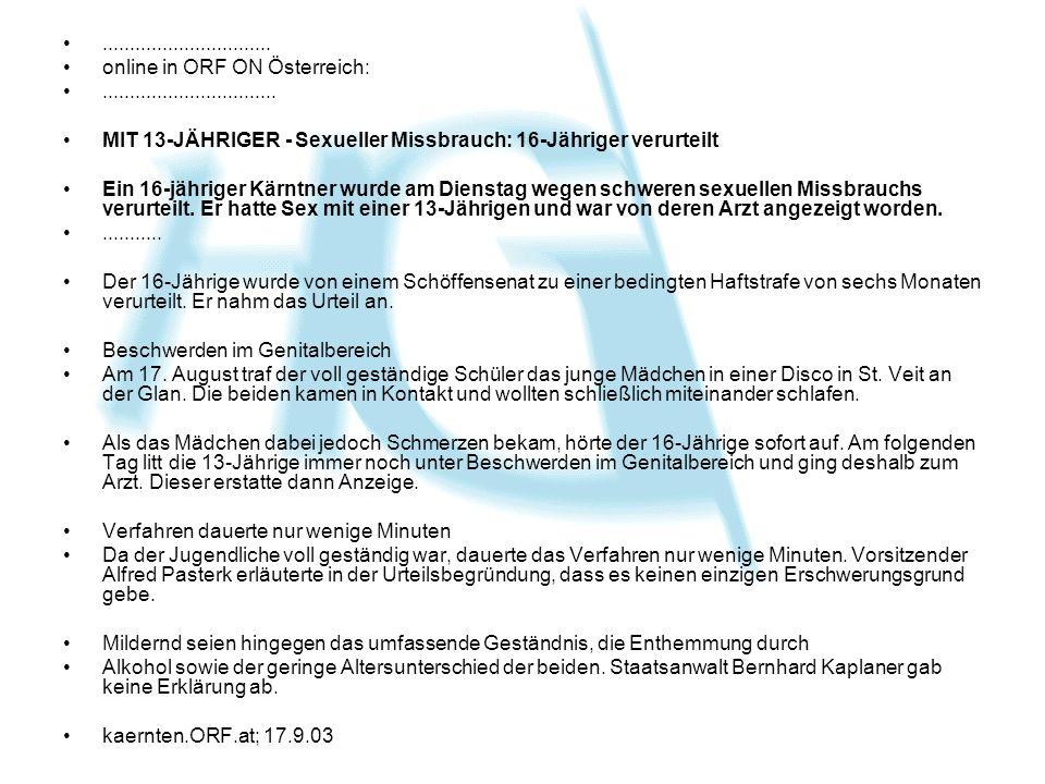 ............................... online in ORF ON Österreich:................................ MIT 13-JÄHRIGER - Sexueller Missbrauch: 16-Jähriger verur