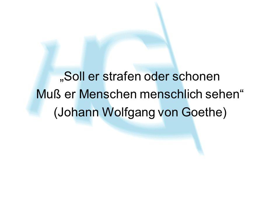 Soll er strafen oder schonen Muß er Menschen menschlich sehen (Johann Wolfgang von Goethe)