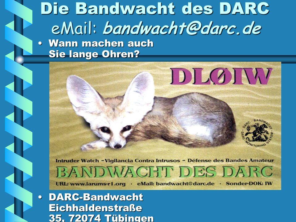 Die Bandwacht des DARC eMail: bandwacht@darc.de Wann machen auch Sie lange Ohren Wann machen auch Sie lange Ohren.