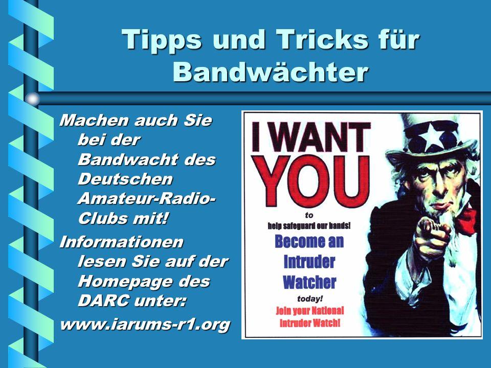 Der Weg einer Meldung Eingang der Meldung nur über den Leiter der DARC - Bandwacht, Ulrich Bihlmayer DJ9KR, per eMail, Brief oder Telefon.