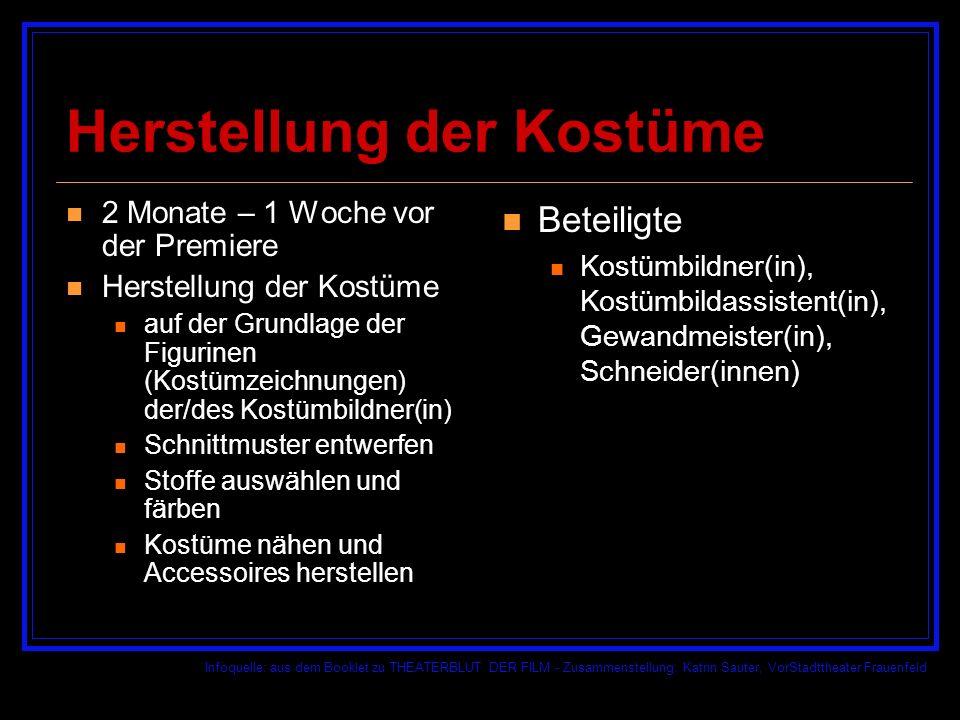 Infoquelle: aus dem Booklet zu THEATERBLUT DER FILM - Zusammenstellung: Katrin Sauter, VorStadttheater Frauenfeld Herstellung der Kostüme 2 Monate – 1 Woche vor der Premiere Herstellung der Kostüme auf der Grundlage der Figurinen (Kostümzeichnungen) der/des Kostümbildner(in) Schnittmuster entwerfen Stoffe auswählen und färben Kostüme nähen und Accessoires herstellen Beteiligte Kostümbildner(in), Kostümbildassistent(in), Gewandmeister(in), Schneider(innen)