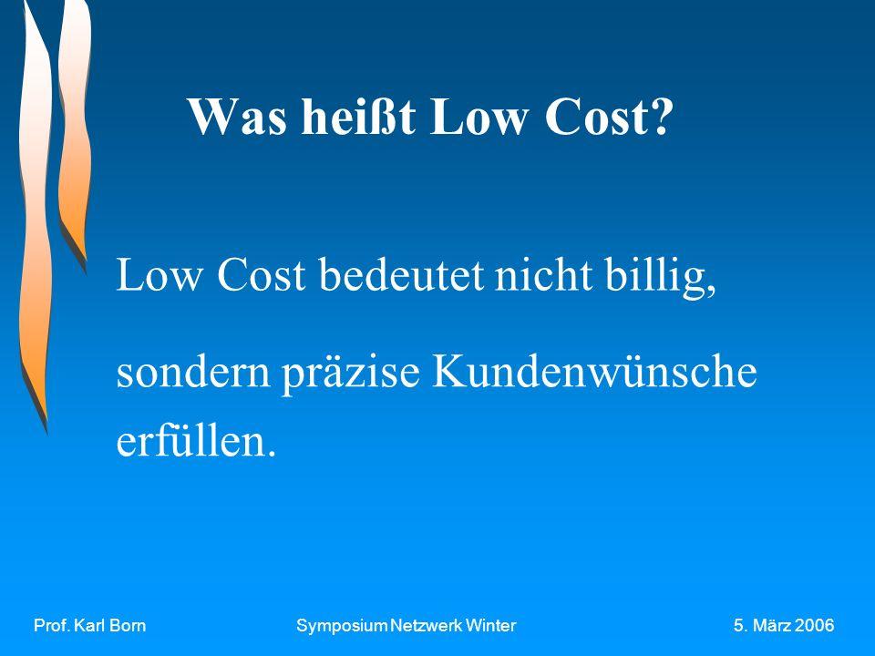 Prof. Karl BornSymposium Netzwerk Winter5. März 2006 Was heißt Low Cost.