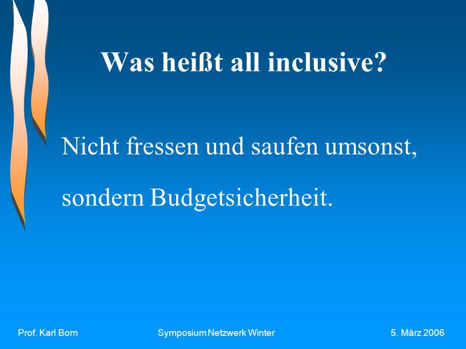 Prof. Karl BornSymposium Netzwerk Winter5. März 2006 Was heißt all inclusive.