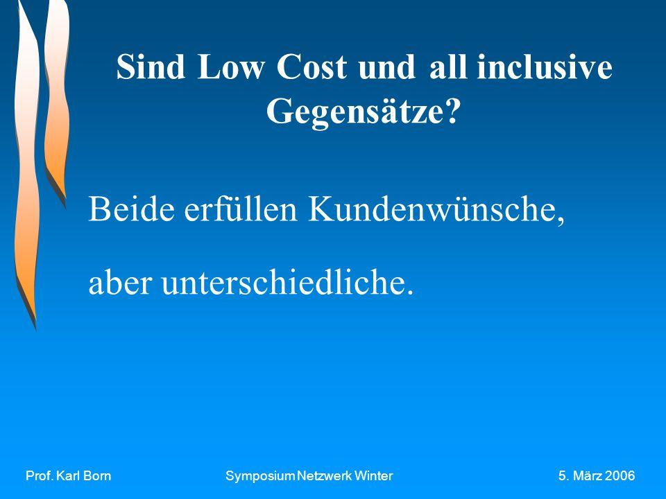 Prof. Karl BornSymposium Netzwerk Winter5. März 2006 Sind Low Cost und all inclusive Gegensätze.
