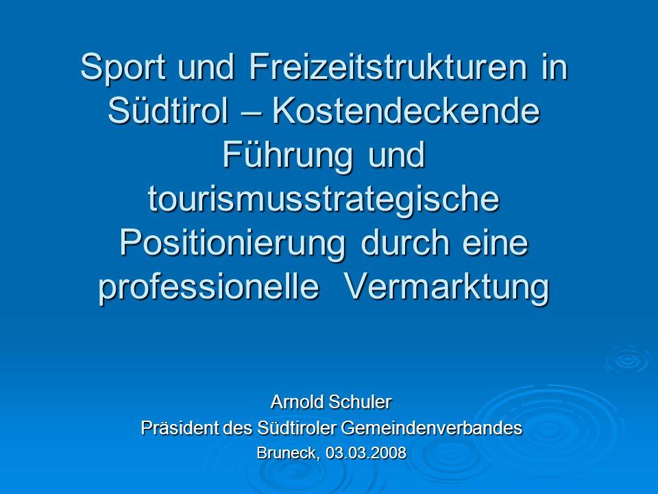 Sport und Freizeitstrukturen in Südtirol – Kostendeckende Führung und tourismusstrategische Positionierung durch eine professionelle Vermarktung Arnol