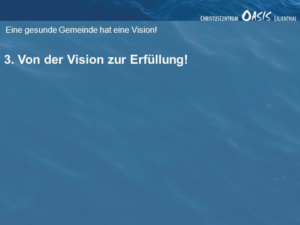 Eine gesunde Gemeinde hat eine Vision! 3. Von der Vision zur Erfüllung!