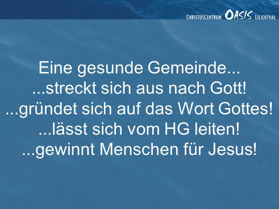 ...streckt sich aus nach Gott!...gründet sich auf das Wort Gottes!...lässt sich vom HG leiten!...gewinnt Menschen für Jesus!