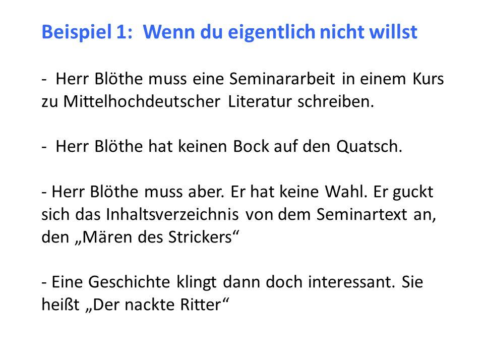 Beispiel 1: Wenn du eigentlich nicht willst - Herr Blöthe muss eine Seminararbeit in einem Kurs zu Mittelhochdeutscher Literatur schreiben.