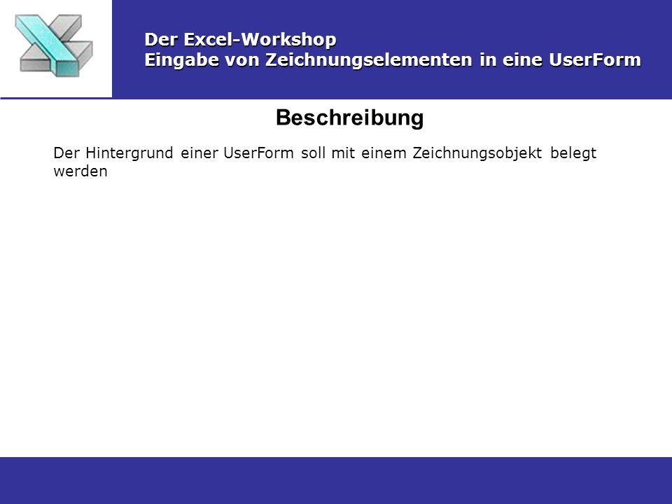 Zeichnungsobjekt erstellen Der Excel-Workshop Eingabe von Zeichnungselementen in eine UserForm Erstellen Sie in einem Tabellenblatt über die Zeichnen-Symbolleiste ein Shape-Objekt