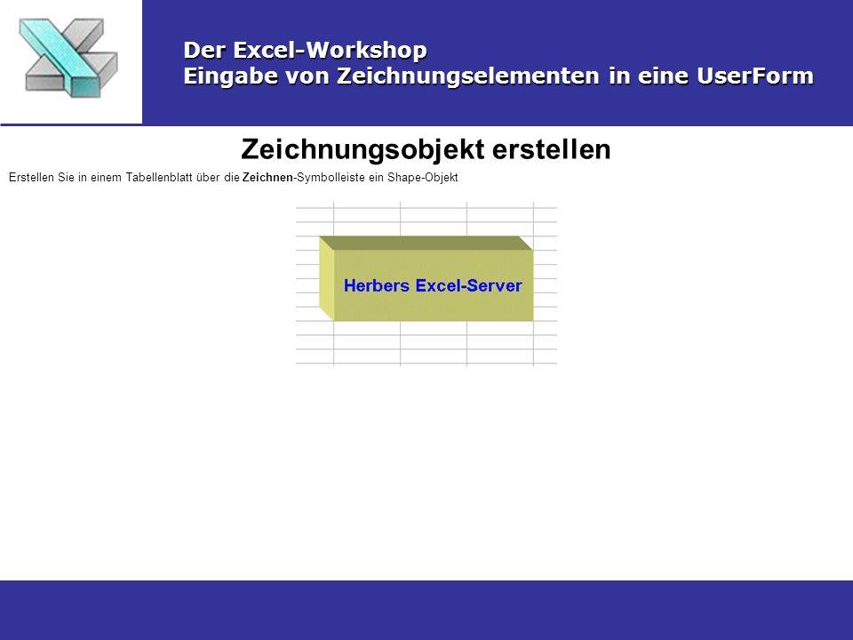 Zeichnungsobjekt erstellen Der Excel-Workshop Eingabe von Zeichnungselementen in eine UserForm Erstellen Sie in einem Tabellenblatt über die Zeichnen-