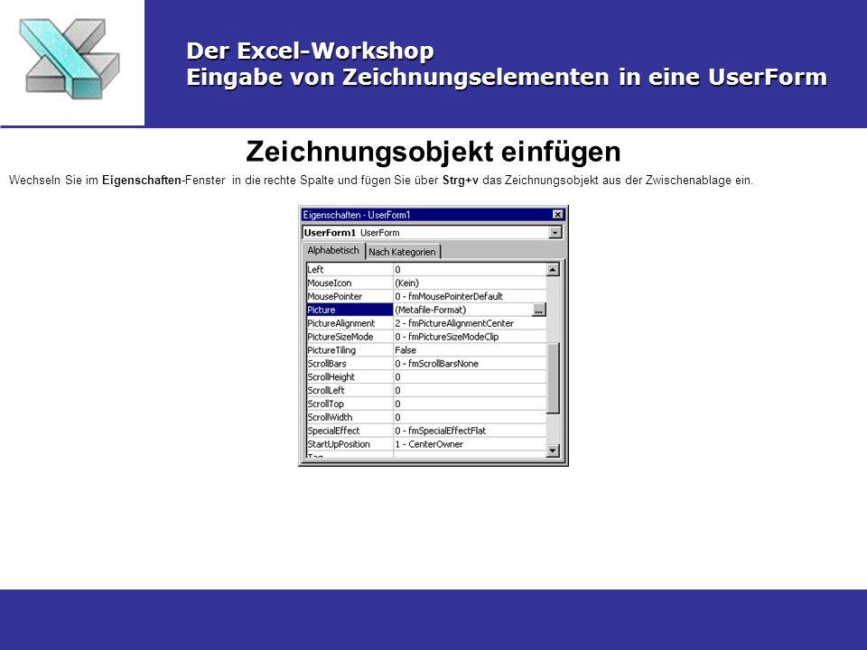 Zeichnungsobjekt einfügen Der Excel-Workshop Eingabe von Zeichnungselementen in eine UserForm Wechseln Sie im Eigenschaften-Fenster in die rechte Spal