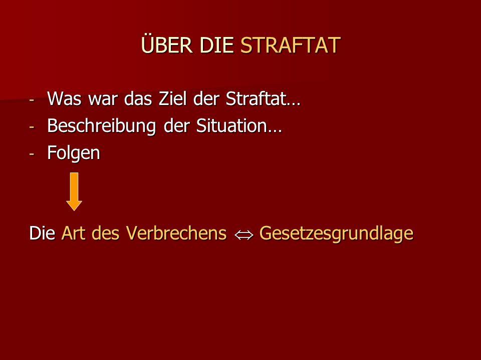 ÜBER DIE STRAFTAT - Was war das Ziel der Straftat… - Beschreibung der Situation… - Folgen Die Art des Verbrechens Gesetzesgrundlage