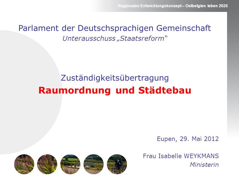 Regionales Entwicklungskonzept – Ostbelgien leben 2025 Parlament der Deutschsprachigen Gemeinschaft Unterausschuss Staatsreform Zuständigkeitsübertrag