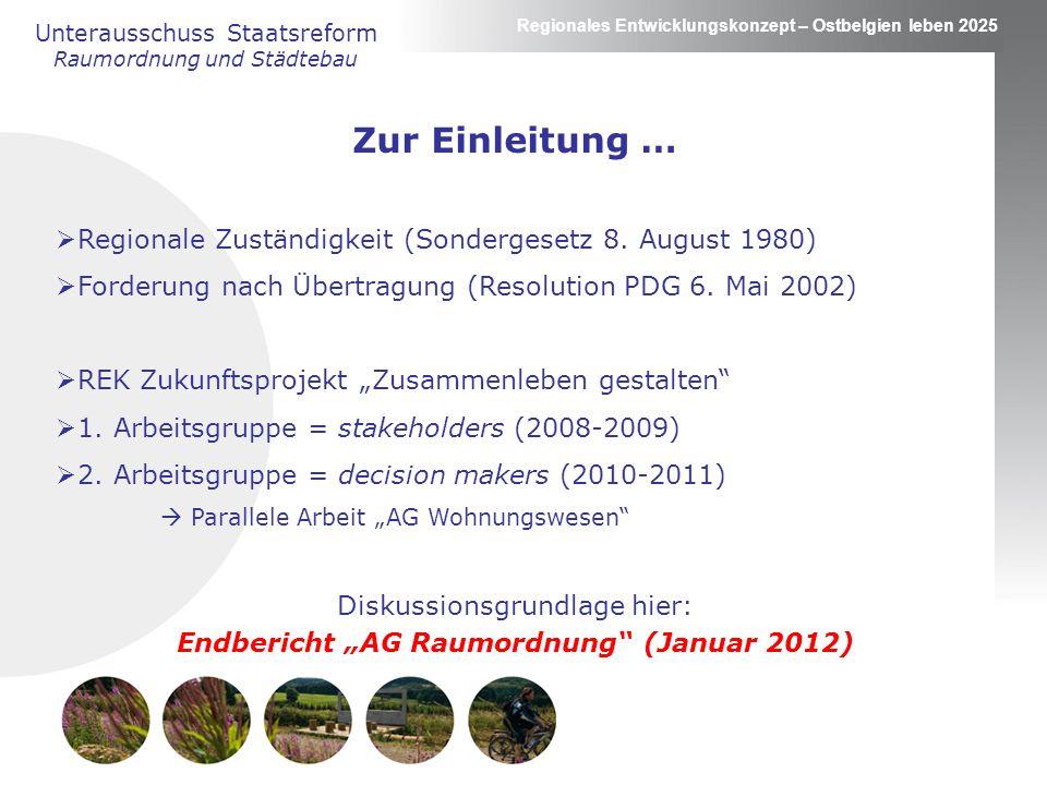 Regionales Entwicklungskonzept – Ostbelgien leben 2025 Unterausschuss Staatsreform Raumordnung und Städtebau Zur Einleitung … Regionale Zuständigkeit