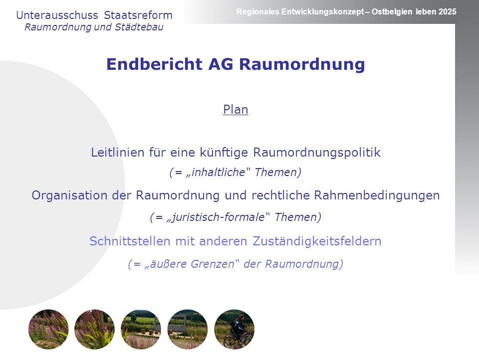 Regionales Entwicklungskonzept – Ostbelgien leben 2025 Unterausschuss Staatsreform Raumordnung und Städtebau Endbericht AG Raumordnung Plan Leitlinien